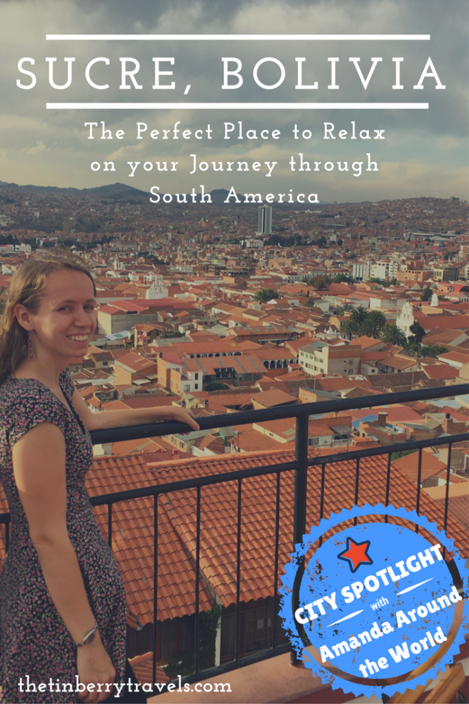 Sucre, Bolivia – The Perfect Place to Relax on your Journey through South America - Our very first City Spotlight feature comes from Amanda ofAmanda Around the Worldwho gives us a quick round up of why you should check out Sucre, Bolivia.